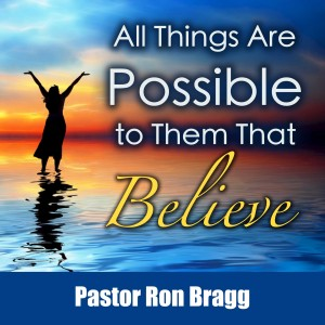 All Things Are Possible to Them That Believe